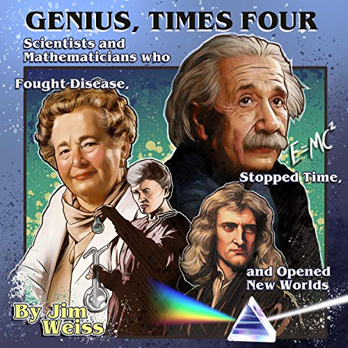 Genius, Times Four: Scientists and Mathematicians Who Fought Disease, Stopped Time, and Opened New Worlds Audiobook By Jim Weiss cover art