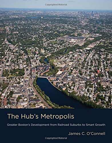 The Hub's Metropolis: Greater Boston's Development from Railroad Suburbs to Smart Growth (Mit Press)