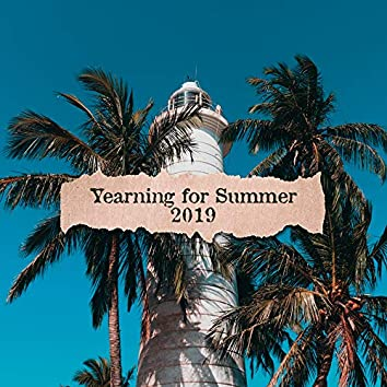 Yearning for Summer 2019: Warm Sounds of Summer, Chillout Melodies to Relax and Rest on the Beach and at Home, Holiday Rhythms from Ibiza