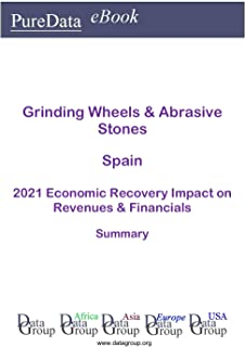 Grinding Wheels & Abrasive Stones Spain Summary: 2021 Economic Recovery Impact on Revenues & Financials (English Edition)