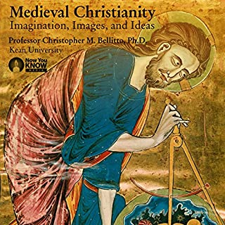 Medieval Christianity: Imagination, Images, and Ideas                   By:                                                                                                                                 Professor Christopher M. Bellitto PhD                               Narrated by:                                                                                                                                 Professor Christopher M. Bellitto PhD                      Length: 6 hrs and 11 mins     3 ratings     Overall 5.0