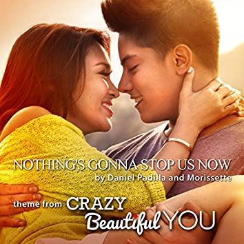 """Nothing's Gonna Stop Us Now (From """"Crazy Beautiful You"""")"""