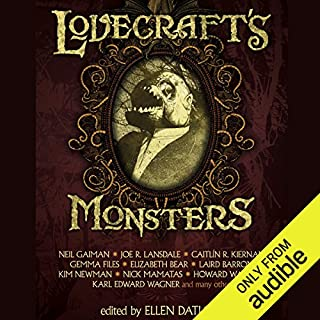 Lovecraft's Monsters                   Written by:                                                                                                                                 Neil Gaiman,                                                                                        Ellen Datlow (Editor)                               Narrated by:                                                                                                                                 Bernard Clark                      Length: 15 hrs and 12 mins     4 ratings     Overall 4.5