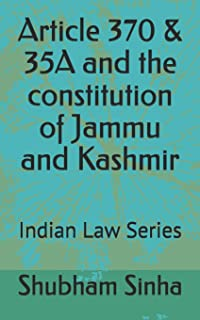 Article 370 & 35A and the constitution of Jammu and Kashmir: Indian Law Series