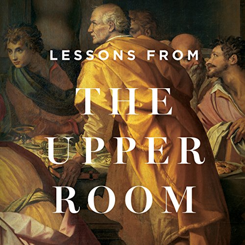 Lessons from the Upper Room Teaching Series audiobook cover art