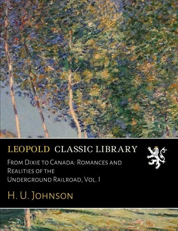 日記共和党エレメンタルFrom Dixie to Canada: Romances and Realities of the Underground Railroad, Vol. I