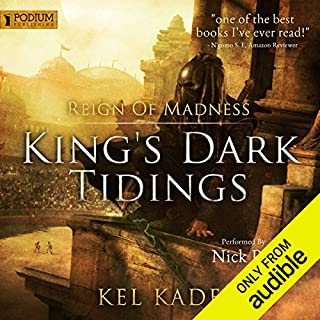 Reign of Madness     King's Dark Tidings, Book 2              By:                                                                                                                                 Kel Kade                               Narrated by:                                                                                                                                 Nick Podehl                      Length: 19 hrs and 21 mins     889 ratings     Overall 4.8