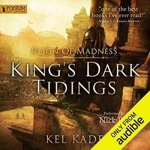 Reign of Madness     King's Dark Tidings, Book 2              By:                                                                                                                                 Kel Kade                               Narrated by:                                                                                                                                 Nick Podehl                      Length: 19 hrs and 21 mins     1,370 ratings     Overall 4.8