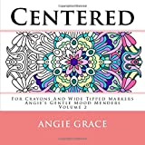 Centered - For Crayons And Wide Tipped Markers: Angie's Gentle Mood Menders - Volume 2 (Angie's Gentle Mood Menders - For Crayons And Wide Tipped Markers)