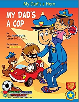 My Dads a Hero...My Dads a Cop by Gary Aumiller (2013-08-01)