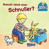Braucht Jakob einen Schnuller?: Mini-Ausgabe ohne Klappen (Kleiner Jakob)