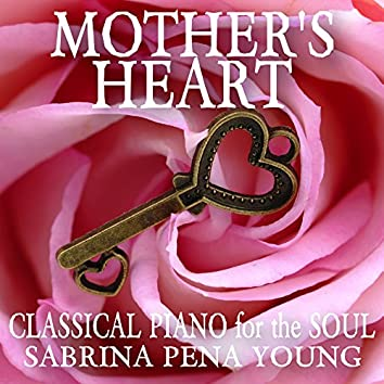 Mother's Heart: Classical Piano for the Soul
