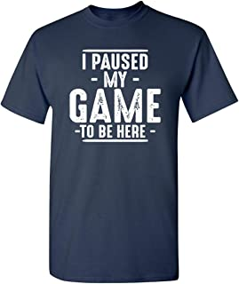 Feelin Good Tees I Paused My Game to Be Here Video Games Graphic Computer Novelty Funny T Shirt