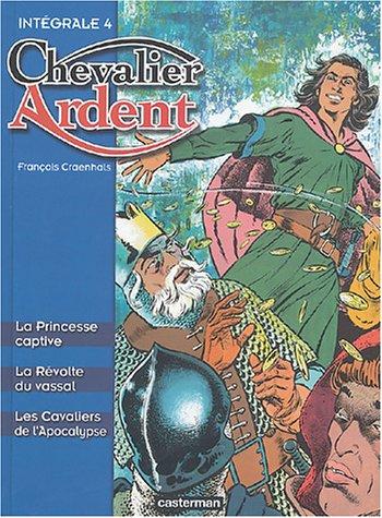 Chevalier Ardent Intégrale, Tome 4 : La Princesse captive ; La Révolte du vassal ; Les Cavaliers de l'Apocalypse