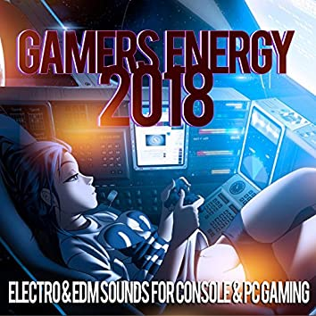 Gamers Energy 2018 - Electro and amp; EDM Sounds For Console and amp; PC Gaming