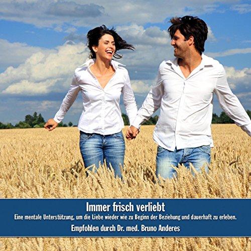 Immer frisch verliebt: Eine mentale Unterstützung, um die Liebe wieder wie zu Beginn der Beziehung und dauerhaft zu erleben Titelbild