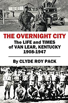 The Overnight City: The Life and Times of Van Lear, Kentucky, 1908-1947 by [Clyde Roy Pack]