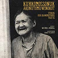 Kuhkomossonuk Akonutomuwinokot: Stories Our Grandmothers Told Us