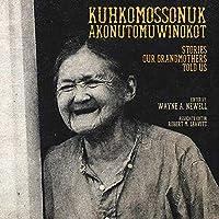 Kuhkomossonuk Akonutomuwinokot: Stories Our Grandmothers Told Us