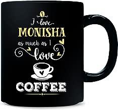 I Love Monisha As Much As I Love Coffee Gift For Him - Mug
