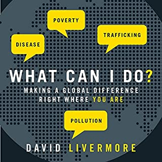 What Can I Do?     Making a Global Difference Right Where You Are              By:                                                                                                                                 David Livermore                               Narrated by:                                                                                                                                 Tom Parks                      Length: 5 hrs and 22 mins     3 ratings     Overall 2.7