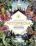 mitopedia: una enciclopedia de los seres míticos y sus mágicas historias (spanish edition)