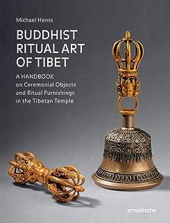Buddhist Ritual Art of Tibet: A Handbook on Ceremonial Objects and Ritual Furnishings in the Tibetan Temple