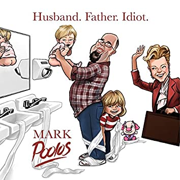 Husband. Father. Idiot.