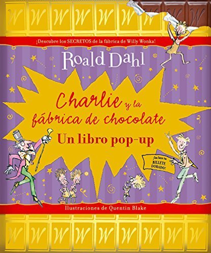 Charlie y la fabrica de chocolate: Un libro pop-up (Spanish Edition) by Dahl, Roald (2013) Hardcover