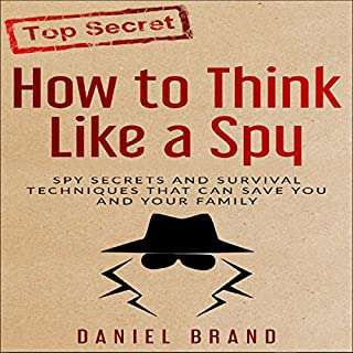 How to Think Like a Spy     Spy Secrets and Survival Techniques That Can Save You and Your Family              By:                                                                                                                                 Daniel Brand                               Narrated by:                                                                                                                                 Kane Power                      Length: 1 hr and 25 mins     Not rated yet     Overall 0.0