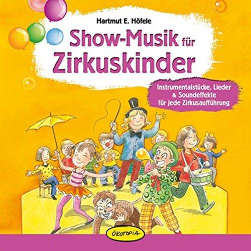 Show-Musik für Zirkuskinder: Instrumentalstücke, Lieder & Soundeffekte für jede Zirkusaufführung