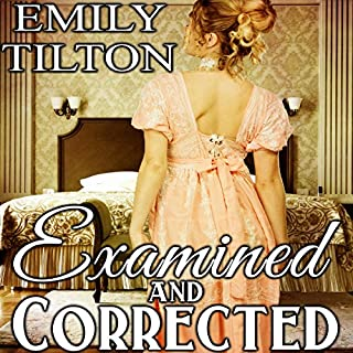 Examined and Corrected     Victorian Correction, Book 6              Written by:                                                                                                                                 Emily Tilton                               Narrated by:                                                                                                                                 Roger                      Length: 1 hr and 23 mins     Not rated yet     Overall 0.0