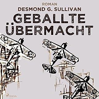 Geballte Übermacht     Fliegergeschichten 9              Autor:                                                                                                                                 Desmond G. Sullivan                               Sprecher:                                                                                                                                 Robert Frank                      Spieldauer: 1 Std. und 13 Min.     1 Bewertung     Gesamt 5,0