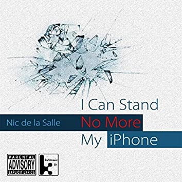I Can Stand No More My Iphone