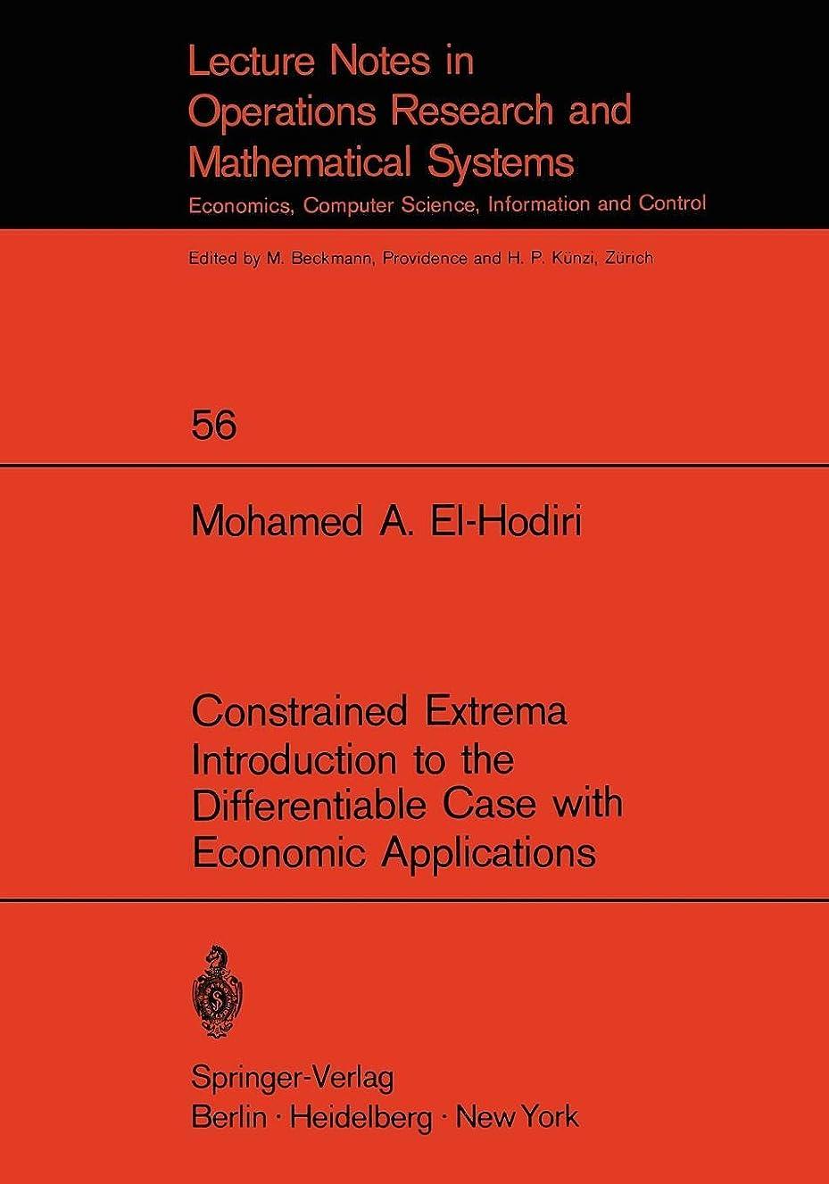 拮抗アラブサラボエールConstrained Extrema Introduction to the Differentiable Case with Economic Applications (Lecture Notes in Economics and Mathematical Systems)