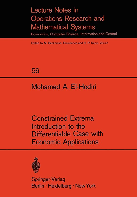 Constrained Extrema Introduction to the Differentiable Case with Economic Applications (Lecture Notes in Economics and Mathematical Systems)