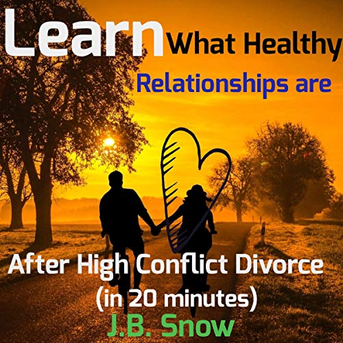 Learn What Healthy Relationships Are After High Conflict Divorce (in 20 Minutes)     Divorce Court, Book 11              By:                                                                                                                                 J.B. Snow                               Narrated by:                                                                                                                                 Quentin James                      Length: 25 mins     1 rating     Overall 3.0