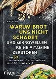 Warum Brot uns nicht schadet und Mikrowellen keine Vitamine zerstören: Über 60 verbreitete Ernährungsirrtümer durch Fakten widerlegt (German Edition)