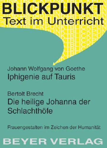 Iphigenie auf Tauris / Die heilige Johanna der Schlachthöfe: Frauengestalten im Zeichen der Humanität