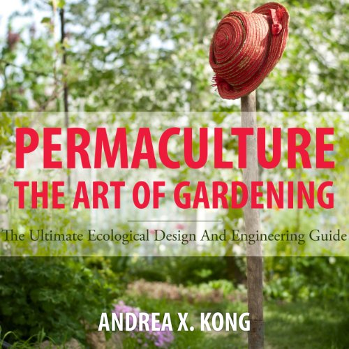 The Art of Gardening     The Ultimate Ecological Design and Engineering Guide              By:                                                                                                                                 Andrea Kong                               Narrated by:                                                                                                                                 Kay Nazarchyk                      Length: 50 mins     8 ratings     Overall 2.3
