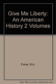 Give Me Liberty: An American History 2 Volumes
