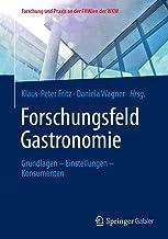 Forschungsfeld Gastronomie: Grundlagen – Einstellungen – Konsumenten (Forschung und Praxis an der FHWien der WKW) (German Edition)