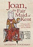 Goodman, A: Joan, the Fair Maid of Kent - A Fourteenth-Centu: A Fourteenth-Century Princess and Her World - Anthony Goodman