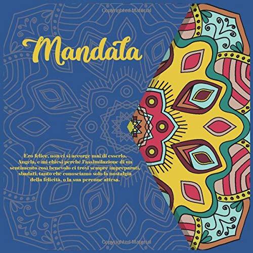 Mandala – Ero felice, non ci si accorge mai di esserlo, Angela, e mi chiesi perché l'assimilazione di…
