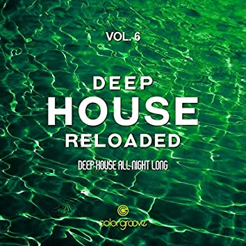 Deep House Reloaded, Vol. 6 (Deep House All Night Long)