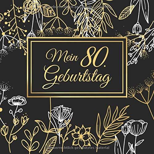 Mein 80. Geburtstag: 80 Jahre Gästebuch Edel Vintage Album Geburtstagsbuch - Geschenkidee Zum Eintragen und zum Ausfüllen von Glückwünschen für das ... als Erinnerung; Motiv: Gold Blumen Pflanzen