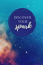 Discover Your Spark: Journaling your way to finding your true passion.: Find Your Passion. Do What Makes You Happy.