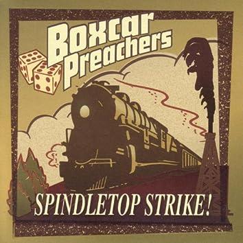 Spindletop Strike!
