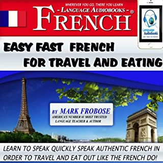 Easy Fast French for Travel and Eating     4 Hours of Refreshingly Easy and Effective French Audio Instruction (English and French Edition)              By:                                                                                                                                 Mark Frobose                               Narrated by:                                                                                                                                 Mark Frobose                      Length: 4 hrs and 12 mins     9 ratings     Overall 4.8