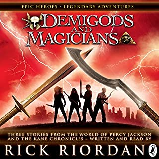 Demigods and Magicians     Three Stories from the World of Percy Jackson and the Kane Chronicles              By:                                                                                                                                 Rick Riordan                               Narrated by:                                                                                                                                 Rick Riordan                      Length: 4 hrs and 32 mins     18 ratings     Overall 4.9